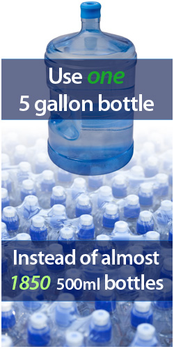 Use one 5 gallon bottle instead of almost 1850 500ml bottles!